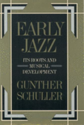 Early Jazz Vol. 1 : Its Roots and Musical Development - Gunther A. Schuller