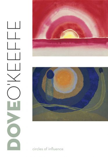 Dove /O Keeffe. Circles of Influence. - Von Debra Bricker Balken. Katalogbuch, Clark Art Institute Williamstown 2009.