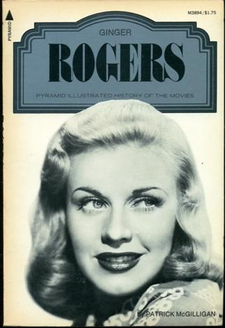 Ginger Rogers - A Pyramid Illustrated History of the Movies - McGilligan, Patrick; Sennett, Ted - General Editor