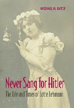 Never Sang for Hitler: The Life and Times of Lotte Lehmann, 1888-1976 - Michael H. Kater
