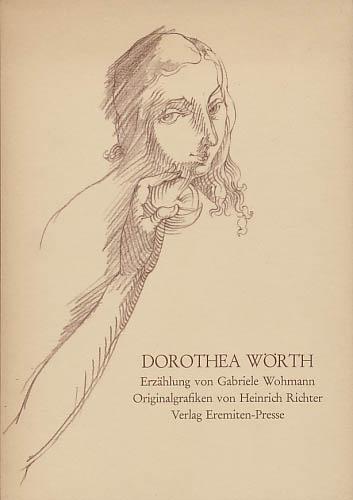 Dorothea Wörth. Erzählung von Gabriele Wohmann. Originalgraphiken von Heinrich Richter. - [Richter, Heinrich]; Wohmann, Gabriele