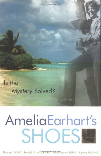 Amelia Earhart's Shoes: Is the Mystery Solved? - Thomas F. King, Randall S. Jacobson, Karen Ramey Burns, Kenton Spading