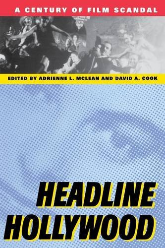 Headline Hollywood: A Century of Film Scandal (Communications, Media, and Culture) - Adrienne L. McLean; David A. Cook