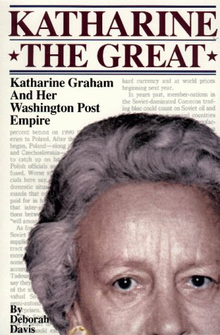 Katharine the Great : Katharine Graham and Her Washington Post Empire - Deborah Davis