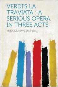 Verdi's La Traviata: A Serious Opera, in Three Acts