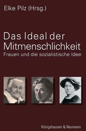 Das Ideal der Mitmenschlichkeit. Frauen und die sozialistische Idee - Pilz, Elke