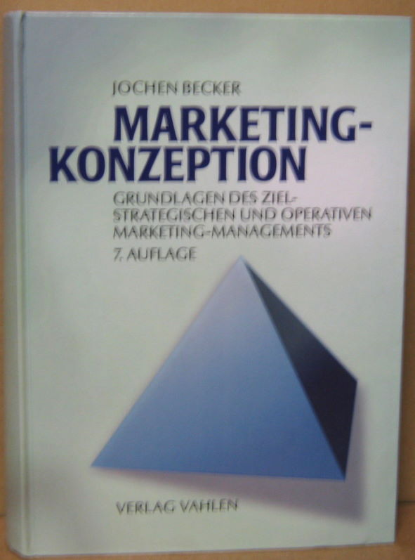 Marketing-Konzeption. Grundlagen des strategischen und operativen Marketing-Managements. - Wirtschaftswissenschaften - Becker, Jochen
