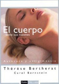 El cuerpo tiene sus razones: Autocura y antigimnasia / Your Body Knows Better (Paidos Vida Y Salud / Paidos Life and Health) (Spanish Editio - Bertherat, Therese