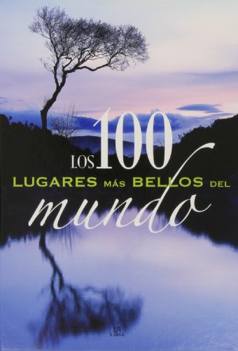 Los 100 lugares mas bellos del mundo / The 100 Most Beautiful Places of the World (Spanish Edition) - Fernandez, Carmen