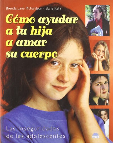 Como ayudar a tu hija a amar su cuerpo / How to Help Your Daughter to Love Her Body: Las inseguridades de las adolescentes (Spanish Edition) - B. L. Richardson; E. Rehr