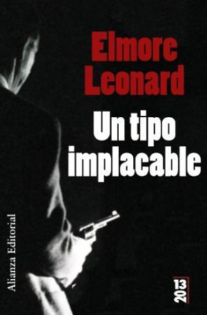 UN TIPO IMPLACABLE - Leonard,Elmore
