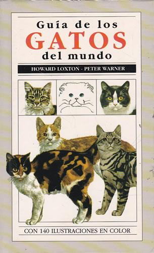 Guía de los gatos del mundo. 140 ilustraciones en color - Loxton, Howard/ Warner, Peter O