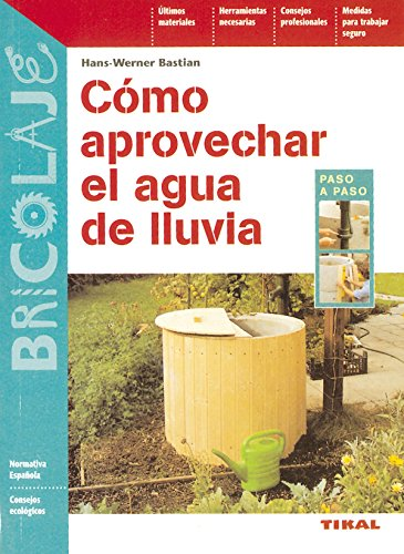 Como aprovechar el agua de lluvia/ Rain Water Harvesting (Bricolaje/ Do-It- Yourself) (Spanish Edition) - Bastian, Hans-Werner