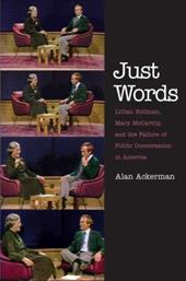 Just Words: Lillian Hellman, Mary McCarthy, and the Failure of Public Conversation in America - Ackerman, Alan