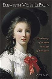 Elisabeth Vigee Le Brun: The Odyssey of an Artist in an Age of Revolution - May, Gita