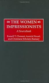 The Women Impressionists: A Sourcebook - Clement, Russell T. / Houze, Annick / Erbolato-Ramsey, Christiane