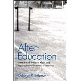 After-Education: Anna Freud, Melanie Klein, and Psychoanalytic Histories of Learning - Deborah P. Britzman