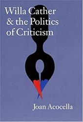 Willa Cather and the Politics of Criticism - Acocella, Joan Ross