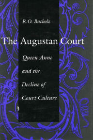 The Augustan Court: Queen Anne and the Decline of Court Culture - R. Bucholz