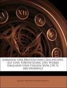 Von Archenholz, Johann Wilhelm: Annalen Der Brittischen Geschichte, Als Eine Fortsetzung Des Werks England Und Italien Von J.W. V. Archenholz