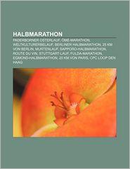 Halbmarathon: Paderborner Osterlauf, Me-Marathon, Weltkulturerbelauf, Berliner Halbmarathon, 25 Km Von Berlin, Murtenlauf - Quelle Wikipedia, Bucher Gruppe (Editor)
