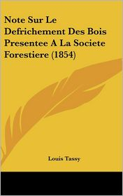 Note Sur Le Defrichement Des Bois Presentee A La Societe Forestiere (1854) - Louis Tassy