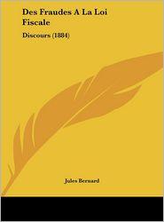 Des Fraudes A La Loi Fiscale: Discours (1884) - Jules Bernard