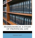 Middlemarch, a Study of Provincial Life Volume 1 - George Eliot