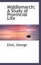 Middlemarch; A Study of Provincial Life - Eliot George