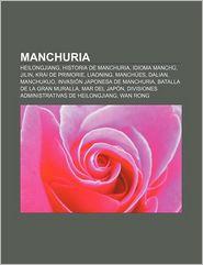 Manchuria: Heilongjiang, Historia de Manchuria, Idioma Manch, Jilin, Krai de Primorie, Liaoning, Manch Es, Dalian, Manchukuo - Source Wikipedia