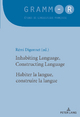 Inhabiting Language, Constructing Language/Habiter la langue, construire la langue