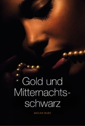 Gold und Mitternachtsschwarz - Megan Hart