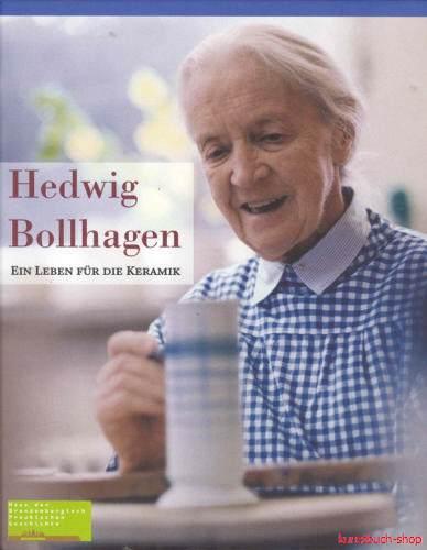 Hedwig Bollhagen  Ein Leben für die Keramik - Gudrun Gorka-Reimus