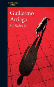 El salvaje Guillermo Arriaga Author