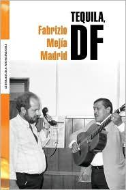 Tequila, D.F. - Fabricio Mejia Madrid