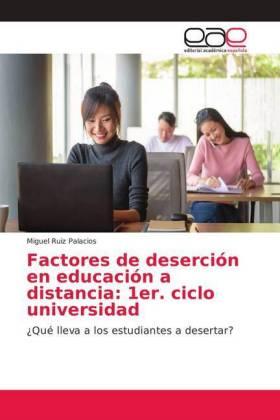 Factores de deserción en educación a distancia: 1er. ciclo universidad - Qué lleva a los estudiantes a desertar? - Ruiz Palacios, Miguel