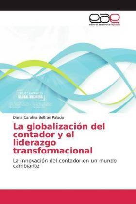 La globalización del contador y el liderazgo transformacional - La innovación del contador en un mundo cambiante - Beltrán Palacio, Diana Carolina