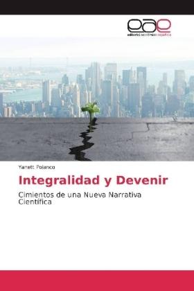 Integralidad y Devenir - Cimientos de una Nueva Narrativa Científica - Polanco, Yanett