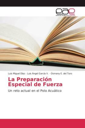 La Preparación Especial de Fuerza - Un reto actual en el Polo Acuático - Díaz, Luis Miguel / García V., Luis Ángel / E. del Toro, Osmany
