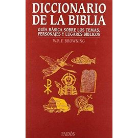Diccionario de la Biblia / Oxford Dictionary of the Bible: Guia basica sobre los temas, personajes y lugares biblicos / Basic Guide On Biblical Subjects, Characters and Places (Spanish Edition) - W. R. F. Browning