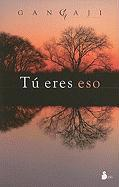 Tu Eres Eso = You Are That (2010)