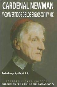 Cardenal Newman Y Convertidos de los Siglos Xviii Y Xix - Pedro Langa Aguilar