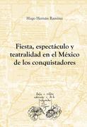 Ramírez Sierra, Hugo Hernán: Fiesta, espectáculo y teatralidad en el México de los conquistadores