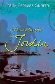 Atravesando el Jordan / Crossing the Jordan: Antologia Poetica / Poems Anthology