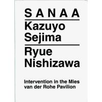 Sanaa: Kazuyo Sejima, Ryue Nishizawa: Intervention in the Mies Van Der Rohe Pavilion