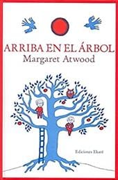 Arriba en el Arbol = Up in the Tree - Atwood, Margaret / Azaola, Miguel