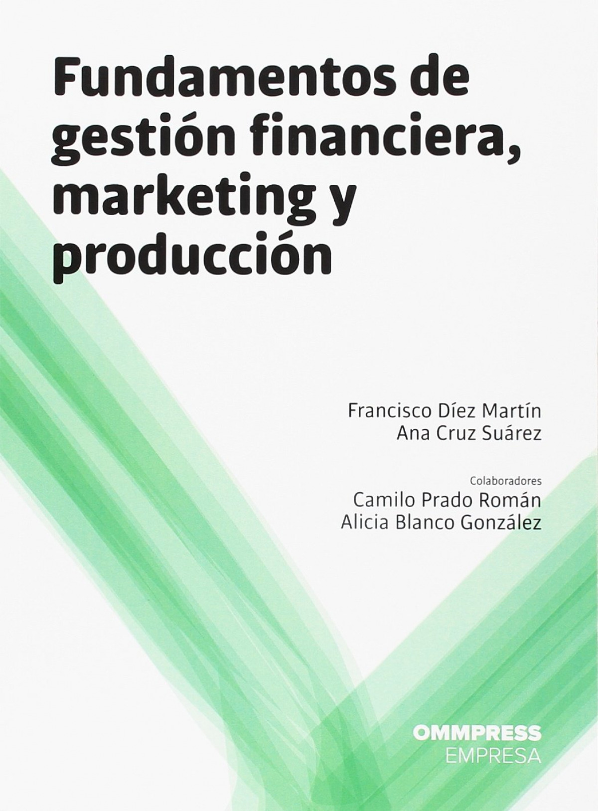Fundamentos de gestiÓn financiera, marketing y producciÓn - DÍez MartÍn, Francisco/ Cruz SuÁrez, Ana