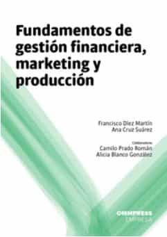 Fundamentos De Gestion Financiera Marketing Y Produccion - Diez Martin Francisco