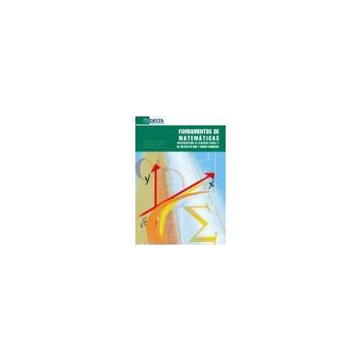 Fundamentos de Matemáticas: Introducción al Álgebra Lineal y al Cálculo de una y Varias Variables