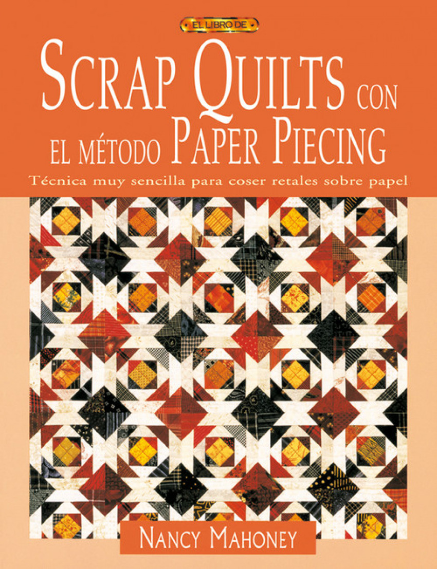 Scrap quilts con el metodo paper piecing - Mahoney, Nancy